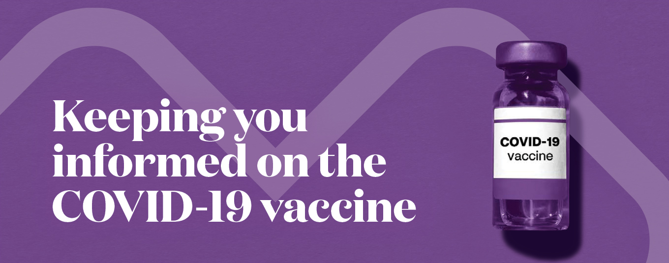 Keeping you informed on the COVID-19 vaccine